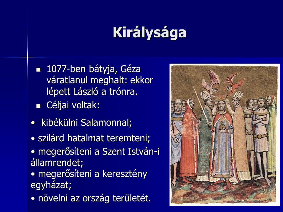 Királysága 1077-ben bátyja, Géza váratlanul meghalt: ekkor lépett László a trónra. Céljai voltak: kibékülni Salamonnal;