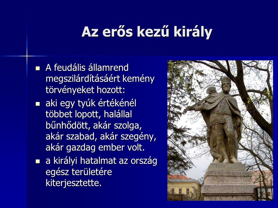 Az erős kezű király A feudális államrend megszilárdításáért kemény törvényeket hozott: