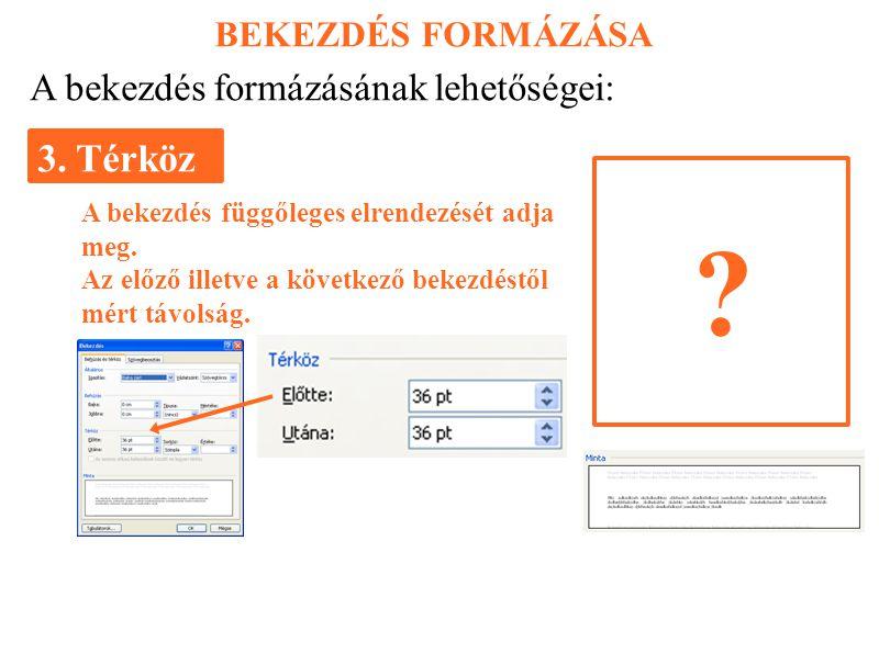 3. Térköz A bekezdés formázásának lehetőségei: BEKEZDÉS FORMÁZÁSA
