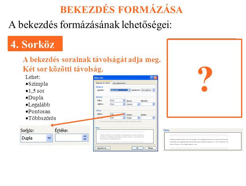 4. Sorköz A bekezdés formázásának lehetőségei: BEKEZDÉS FORMÁZÁSA