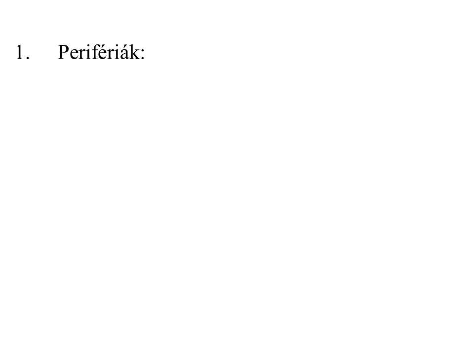 Perifériák: azok az eszközök, amelyek lehetővé