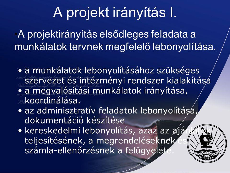 A projekt irányítás I. A projektirányítás elsődleges feladata a munkálatok tervnek megfelelő lebonyolítása.
