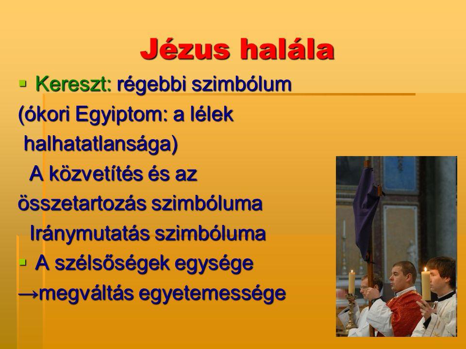 Jézus halála Kereszt: régebbi szimbólum (ókori Egyiptom: a lélek