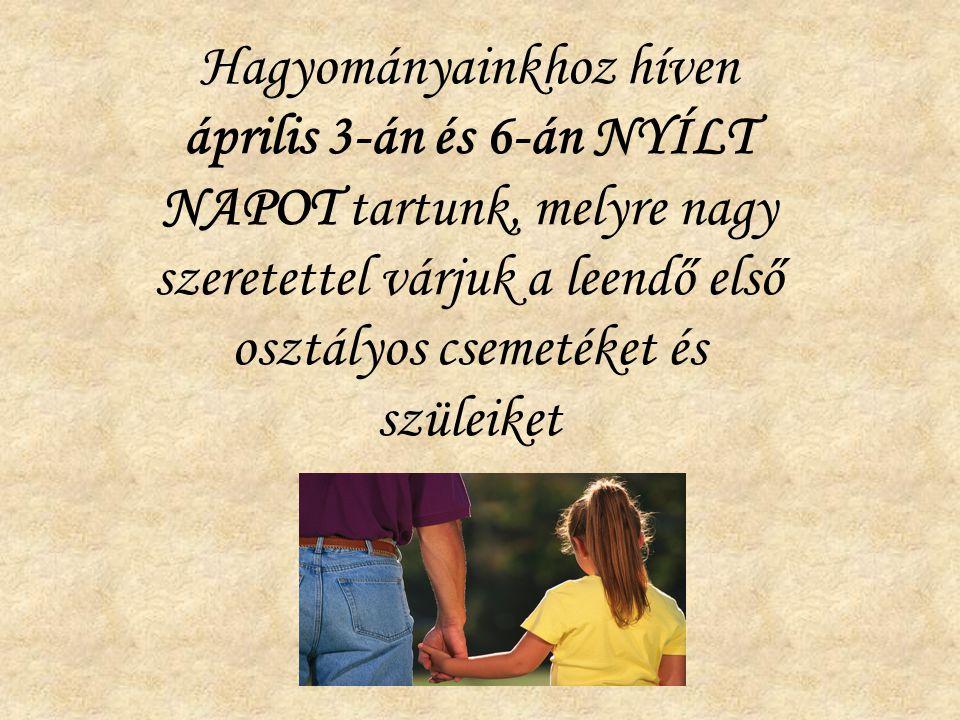 Hagyományainkhoz híven április 3-án és 6-án NYÍLT NAPOT tartunk, melyre nagy szeretettel várjuk a leendő első osztályos csemetéket és szüleiket