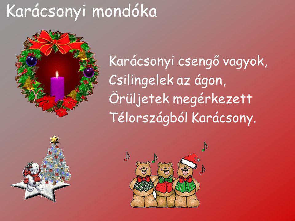 Karácsonyi mondóka Karácsonyi csengő vagyok, Csilingelek az ágon,
