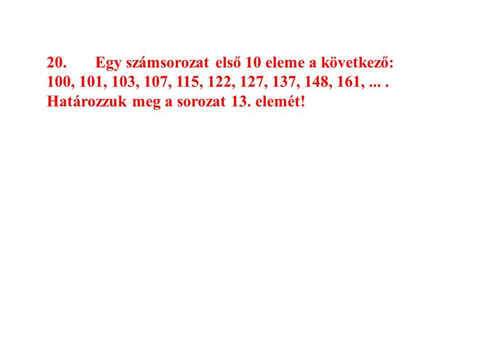 20. Egy számsorozat első 10 eleme a következő: 100, 101, 103, 107, 115, 122, 127, 137, 148, 161, ...
