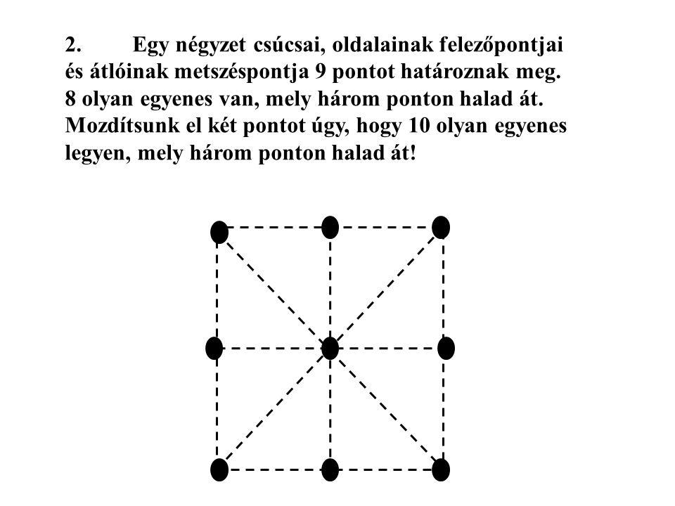 2. Egy négyzet csúcsai, oldalainak felezőpontjai és átlóinak metszéspontja 9 pontot határoznak meg.
