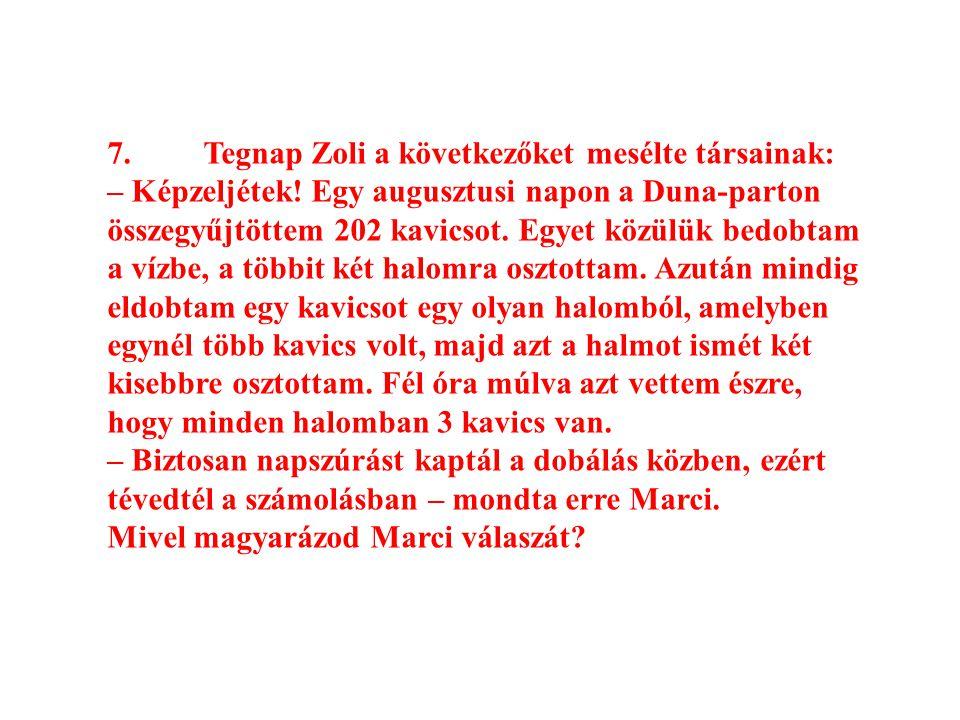 7. Tegnap Zoli a következőket mesélte társainak:
