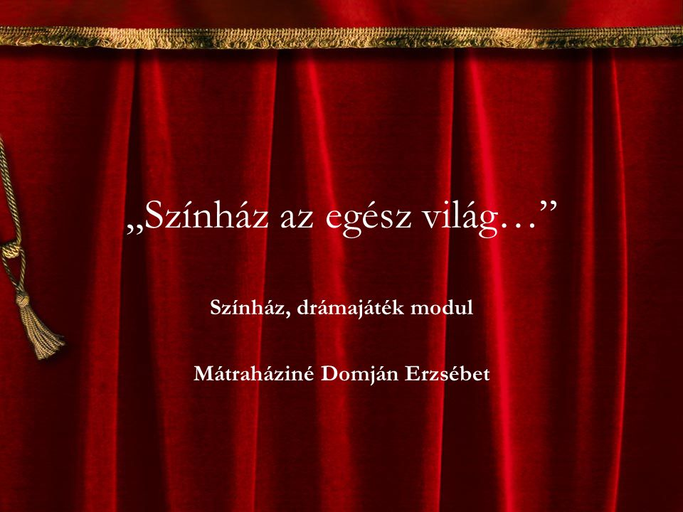 """""""Színház az egész világ…"""