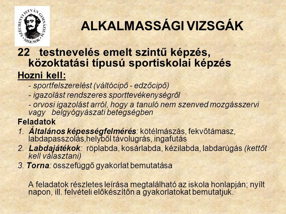 ALKALMASSÁGI VIZSGÁK 22 testnevelés emelt szintű képzés, közoktatási típusú sportiskolai képzés.