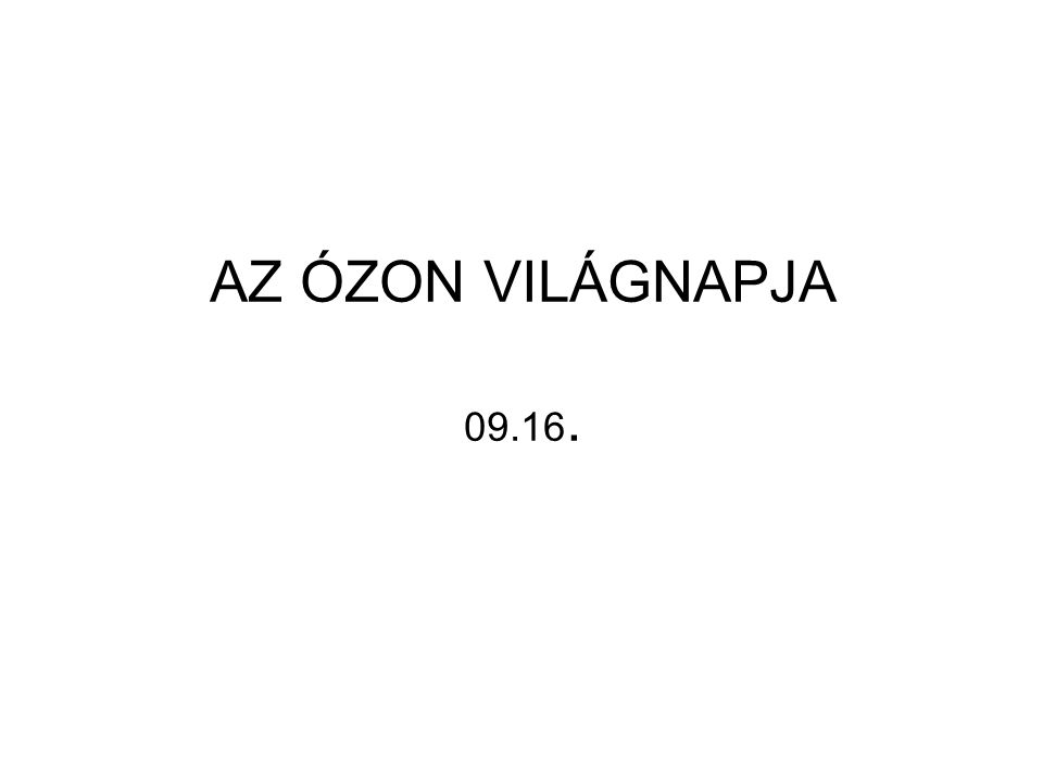 AZ ÓZON VILÁGNAPJA 09.16.