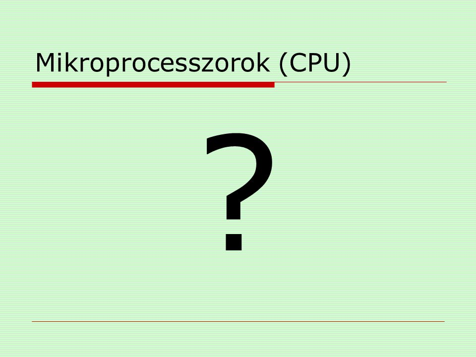 Mikroprocesszorok (CPU)