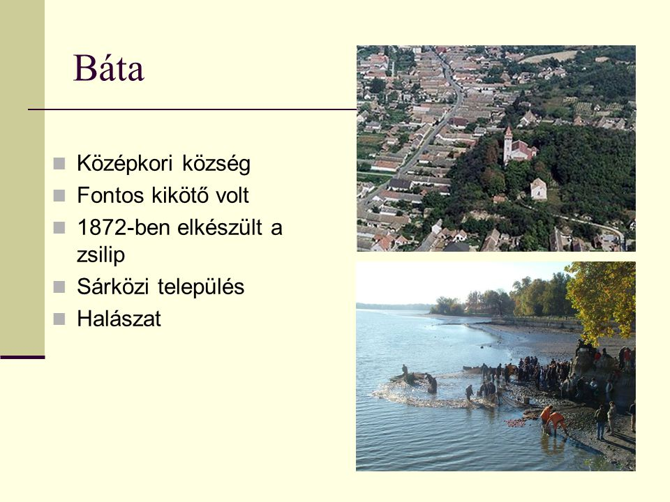 Báta Középkori község Fontos kikötő volt 1872-ben elkészült a zsilip