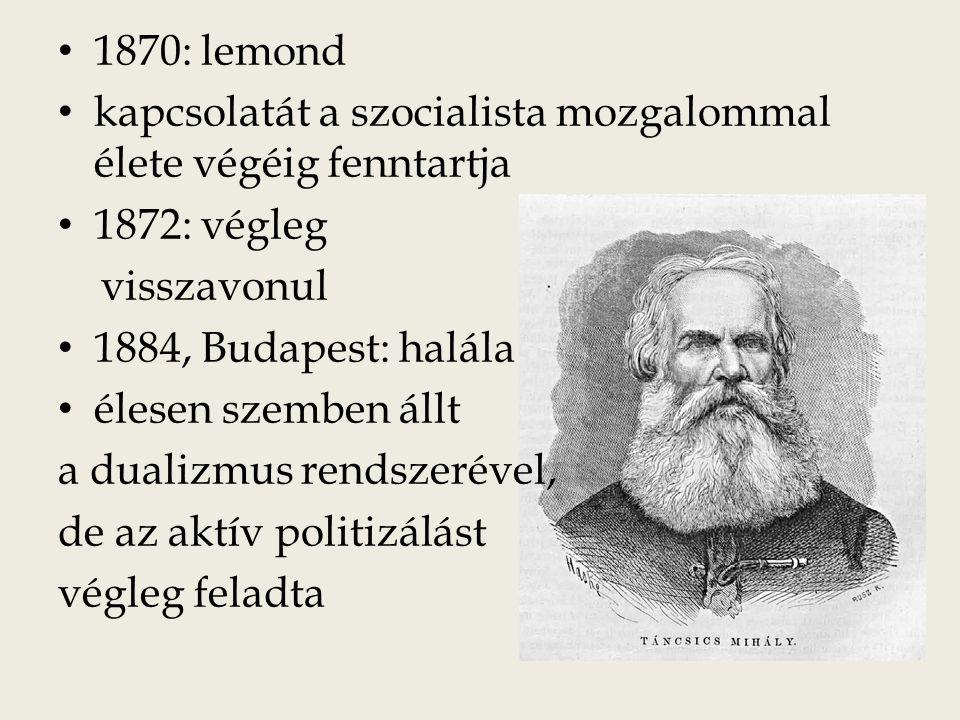 1870: lemond kapcsolatát a szocialista mozgalommal élete végéig fenntartja. 1872: végleg. visszavonul.