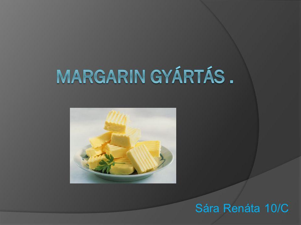 Margarin Gyártás . Sára Renáta 10/C