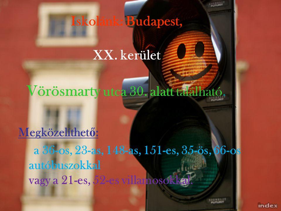 Iskolánk: Budapest, XX. kerület Vörösmarty utca 30. alatt található.