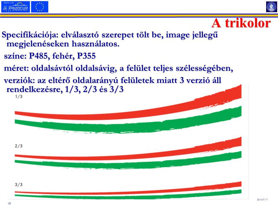 A trikolor Specifikációja: elválasztó szerepet tölt be, image jellegű megjelenéseken használatos. színe: P485, fehér, P355.