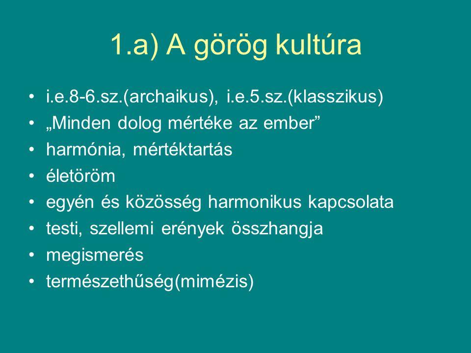 1.a) A görög kultúra i.e.8-6.sz.(archaikus), i.e.5.sz.(klasszikus)