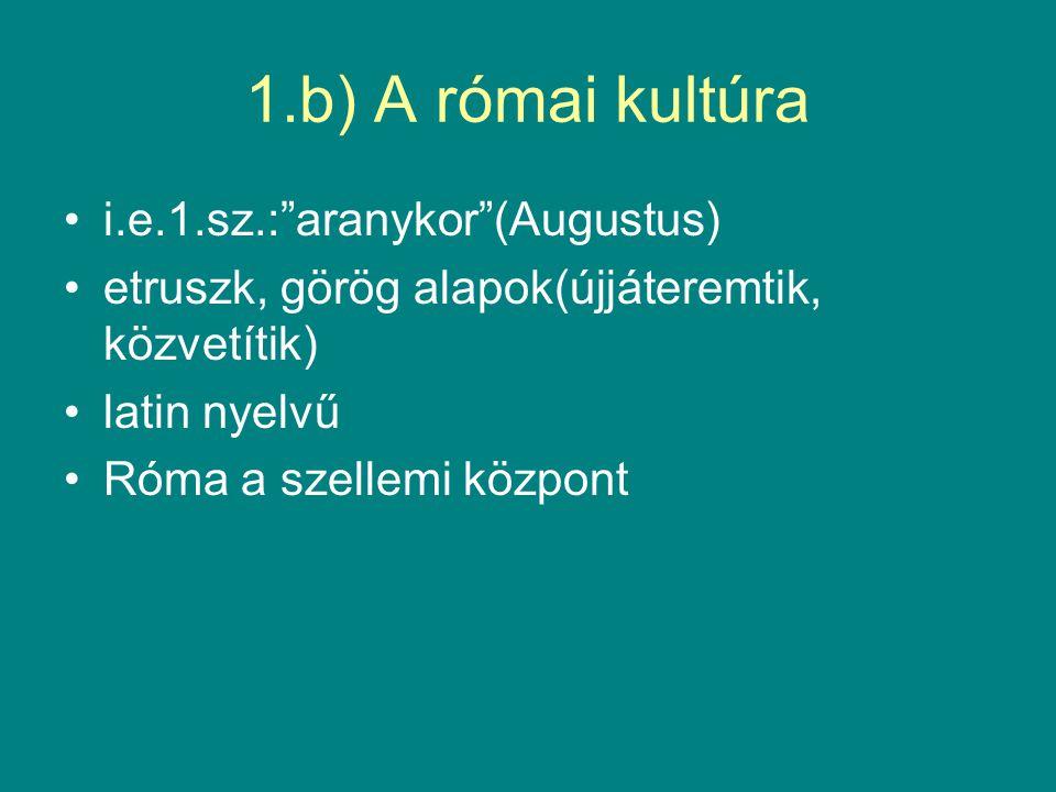 1.b) A római kultúra i.e.1.sz.: aranykor (Augustus)