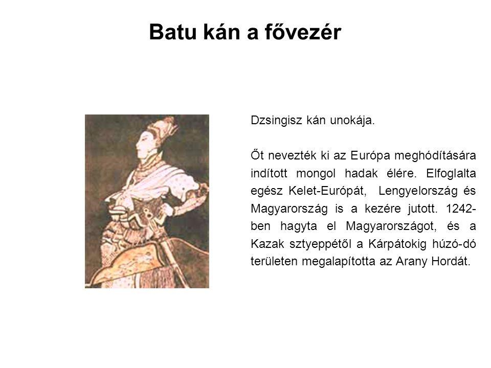 Batu kán a fővezér Dzsingisz kán unokája.