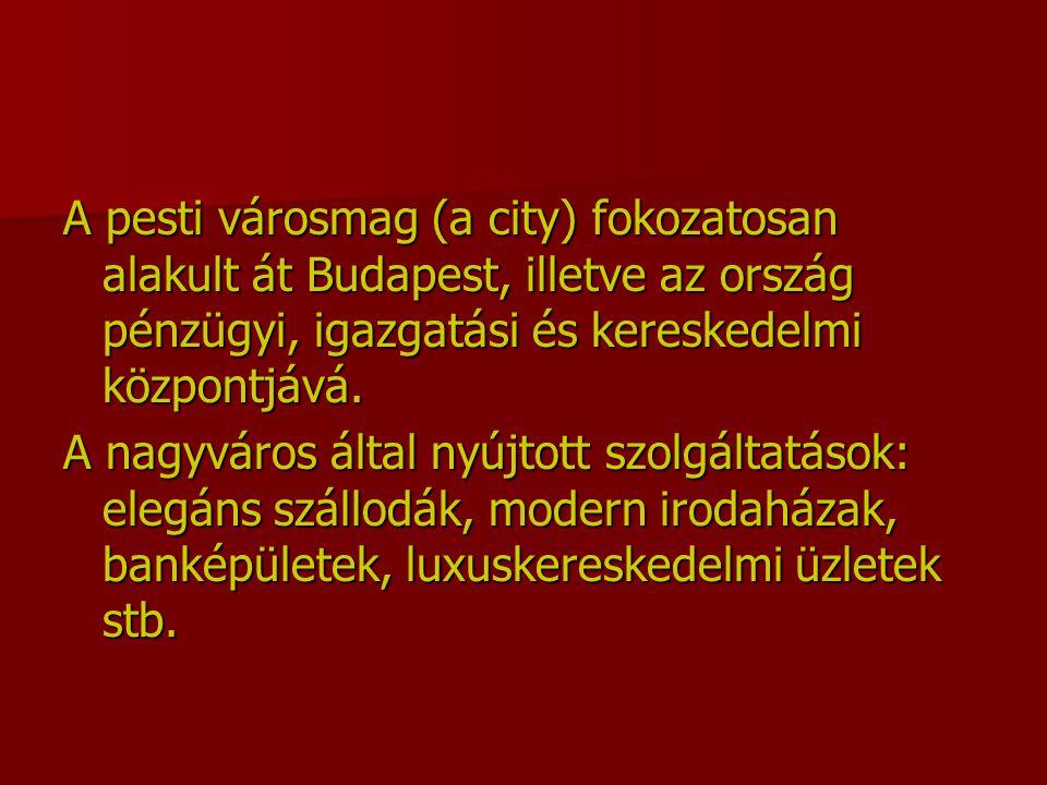 A pesti városmag (a city) fokozatosan alakult át Budapest, illetve az ország pénzügyi, igazgatási és kereskedelmi központjává.