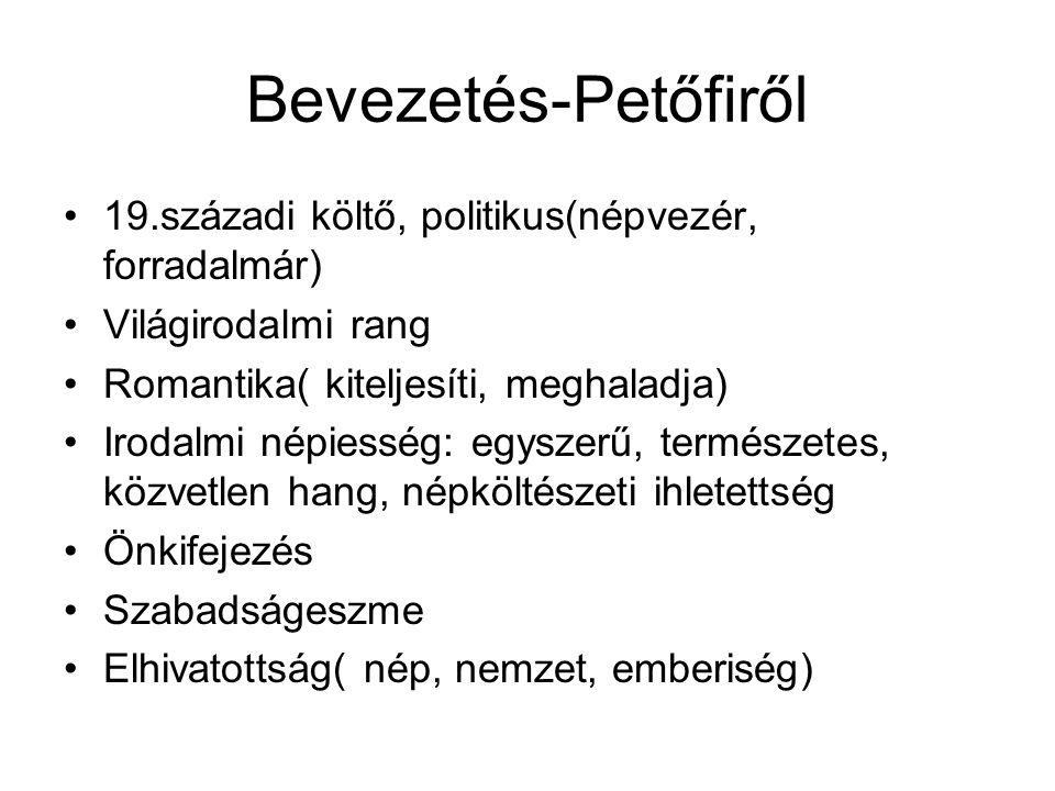 Bevezetés-Petőfiről 19.századi költő, politikus(népvezér, forradalmár)