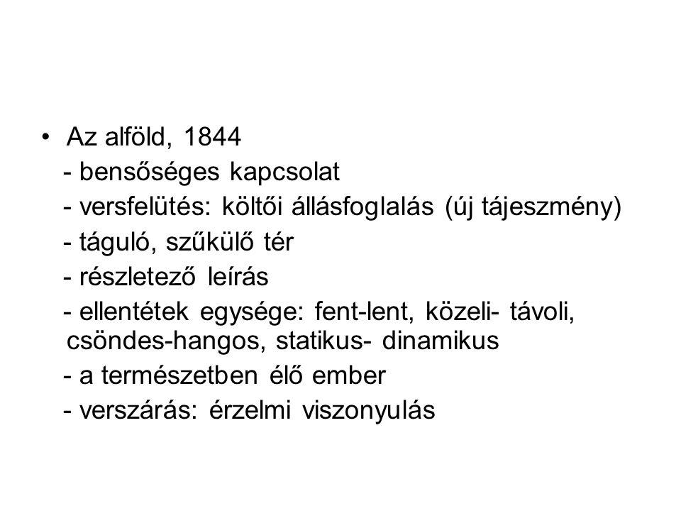 Az alföld, 1844 - bensőséges kapcsolat. - versfelütés: költői állásfoglalás (új tájeszmény) - táguló, szűkülő tér.