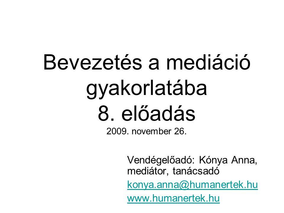 Bevezetés a mediáció gyakorlatába 8. előadás 2009. november 26.