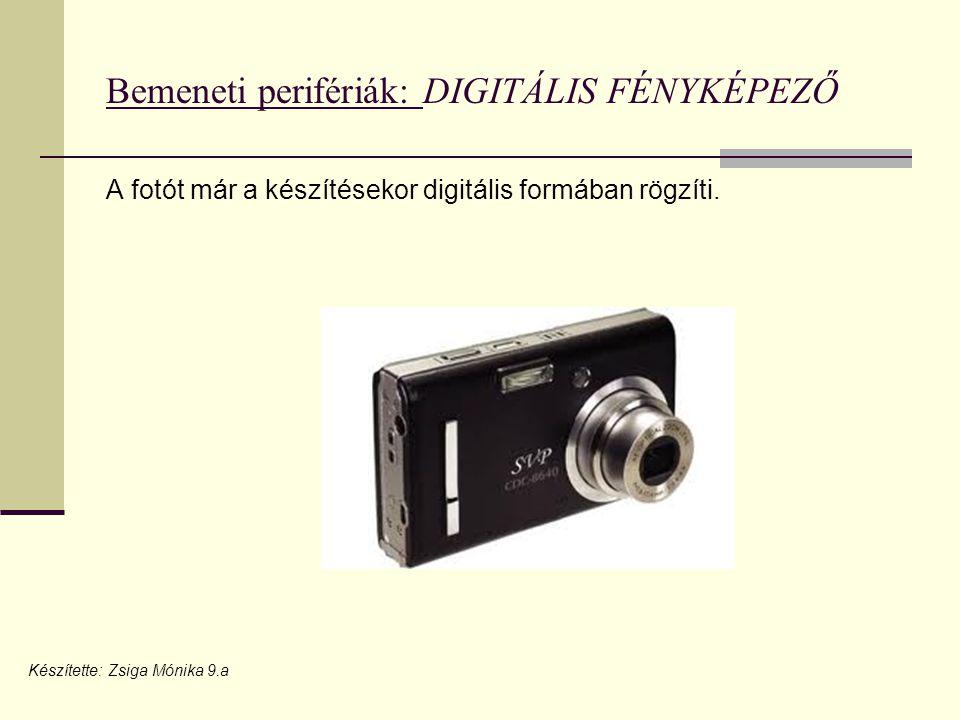 Bemeneti perifériák: DIGITÁLIS FÉNYKÉPEZŐ