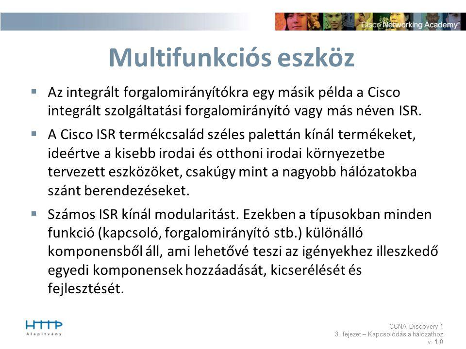 Multifunkciós eszköz Az integrált forgalomirányítókra egy másik példa a Cisco integrált szolgáltatási forgalomirányító vagy más néven ISR.