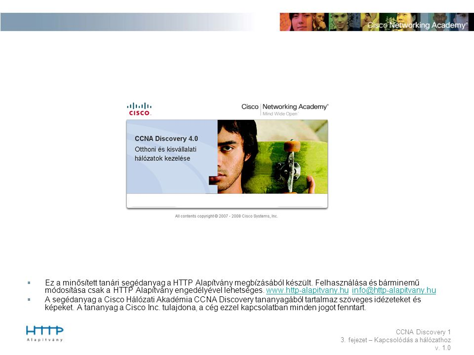 Ez a minősített tanári segédanyag a HTTP Alapítvány megbízásából készült. Felhasználása és bárminemű módosítása csak a HTTP Alapítvány engedélyével lehetséges. www.http-alapitvany.hu info@http-alapitvany.hu