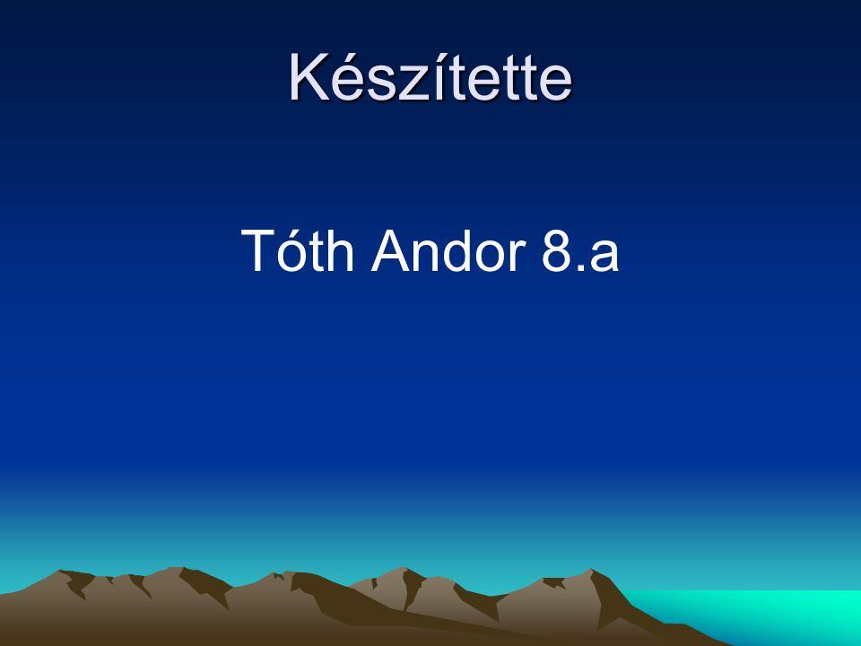 Készítette Tóth Andor 8.a
