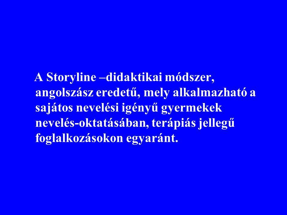 A Storyline –didaktikai módszer, angolszász eredetű, mely alkalmazható a sajátos nevelési igényű gyermekek nevelés-oktatásában, terápiás jellegű foglalkozásokon egyaránt.