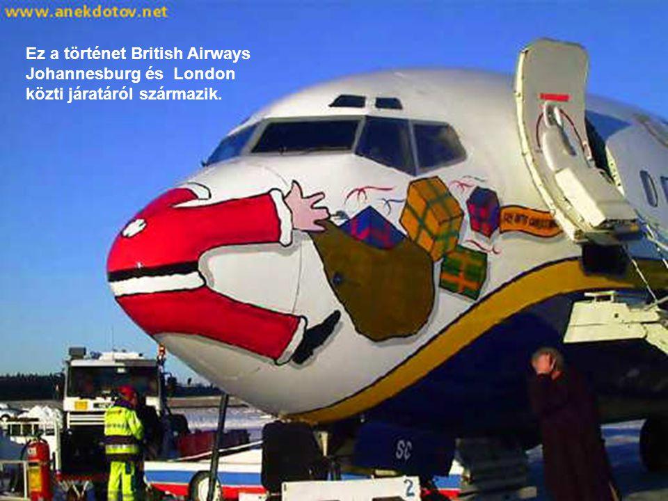 Ez a történet British Airways Johannesburg és London közti járatáról származik.