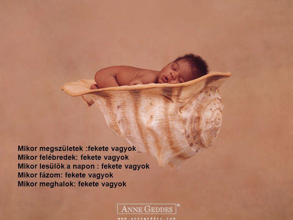 Mikor megszületek :fekete vagyok