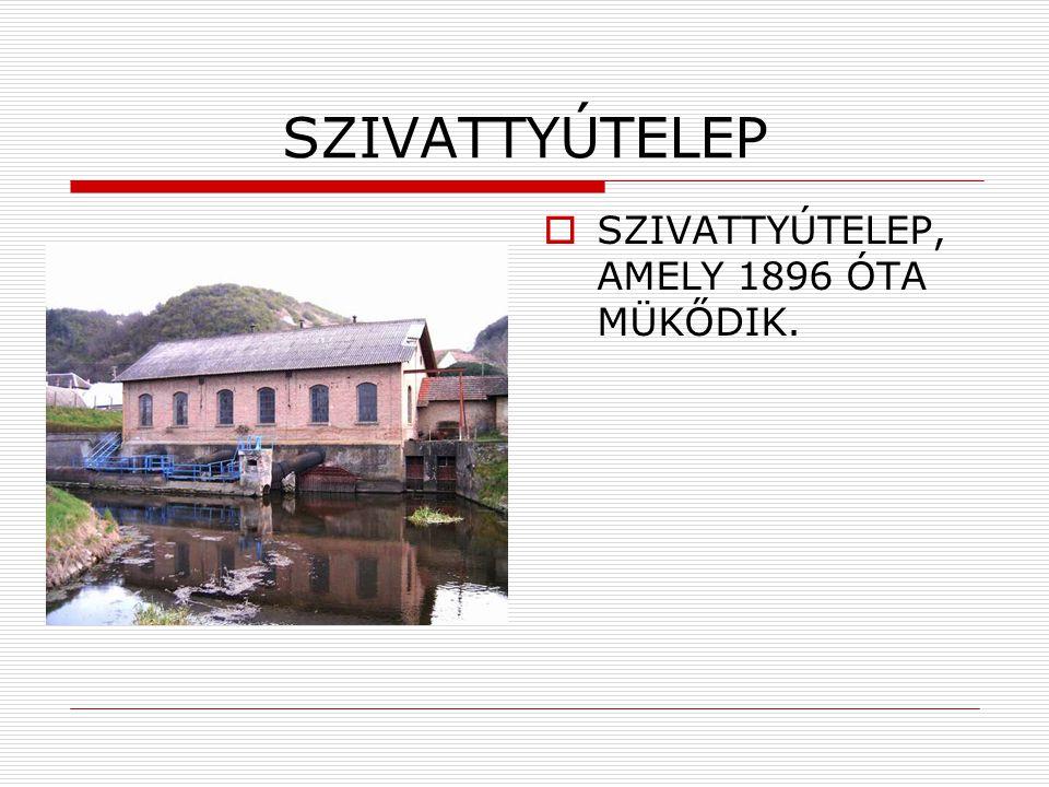 SZIVATTYÚTELEP SZIVATTYÚTELEP, AMELY 1896 ÓTA MÜKŐDIK.