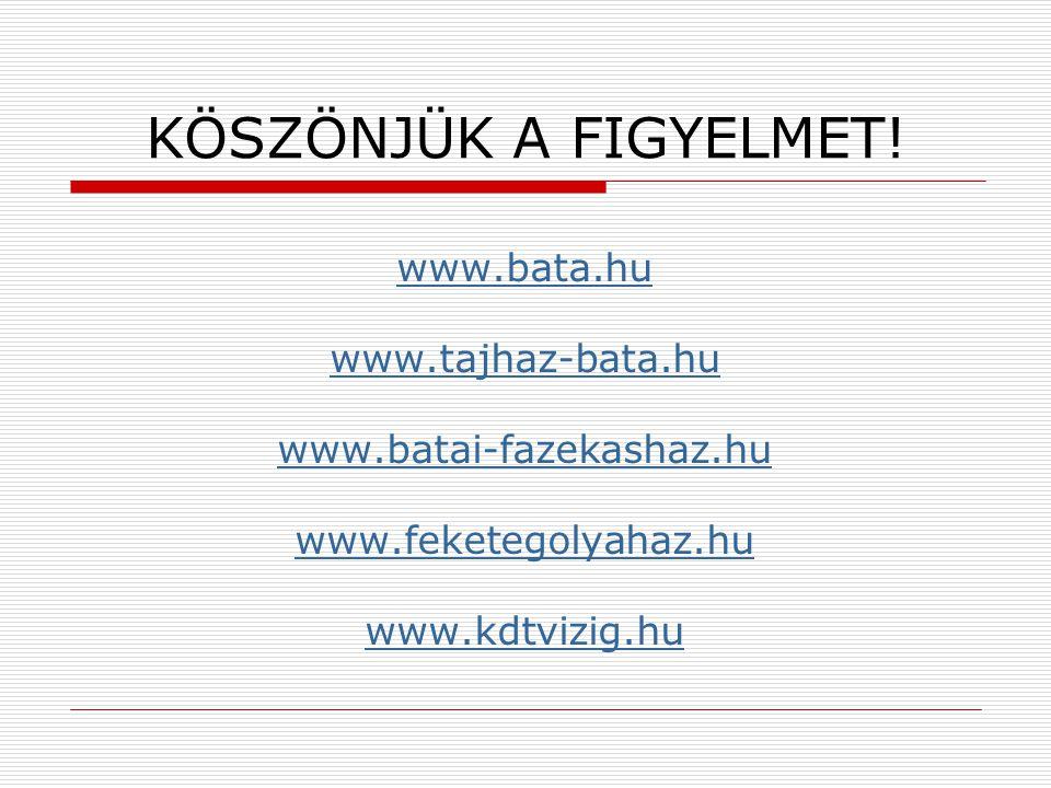 KÖSZÖNJÜK A FIGYELMET! www.bata.hu www.tajhaz-bata.hu
