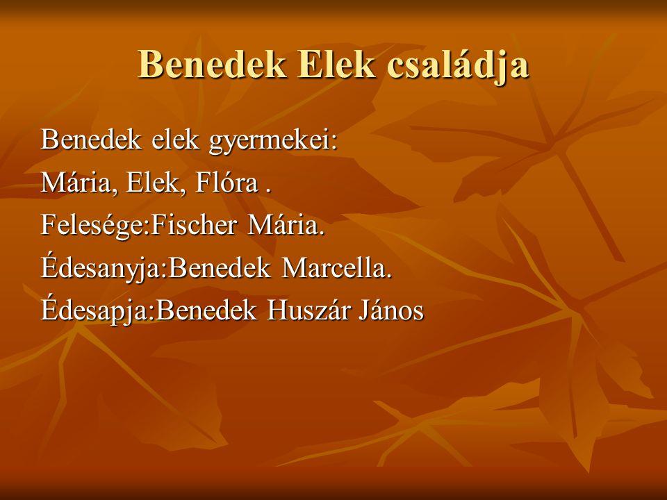 Benedek Elek családja Benedek elek gyermekei: Mária, Elek, Flóra .