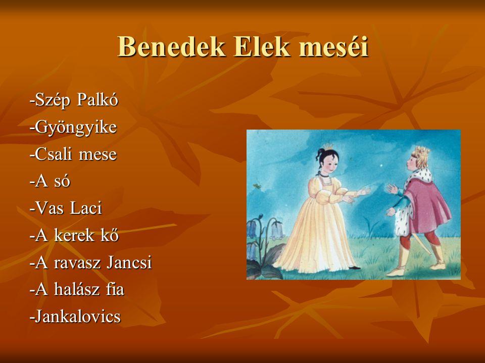 Benedek Elek meséi -Szép Palkó -Gyöngyike -Csali mese -A só -Vas Laci