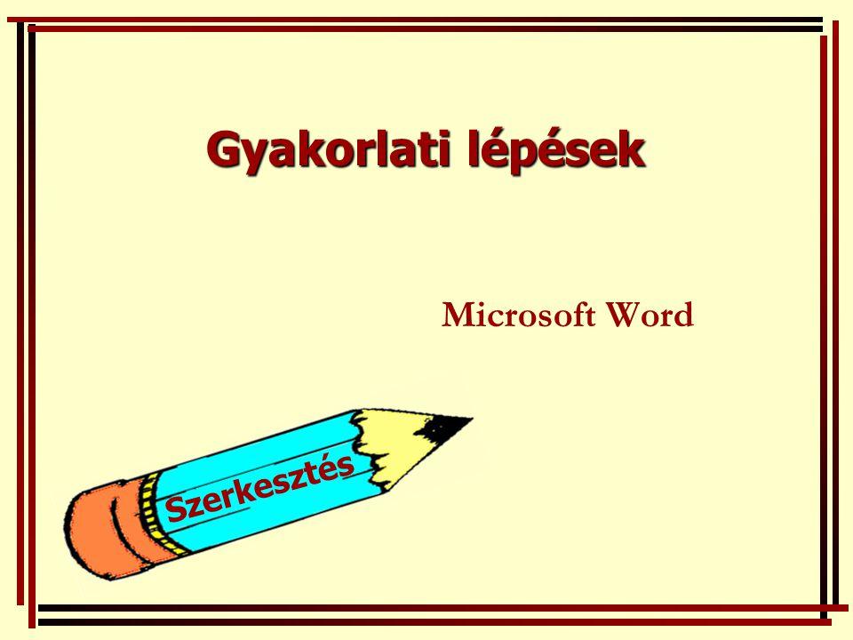 Gyakorlati lépések Microsoft Word Szerkesztés