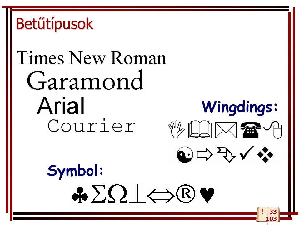 Betűtípusok Wingdings: Symbol: ! 33 103