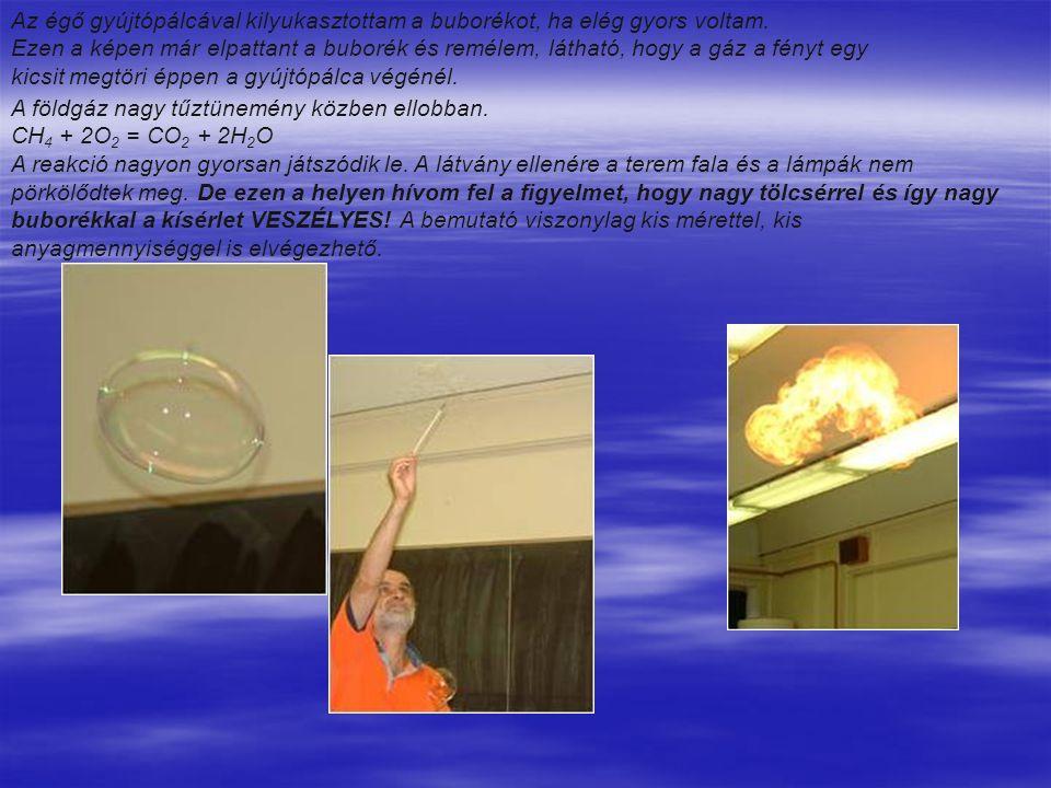 Az égő gyújtópálcával kilyukasztottam a buborékot, ha elég gyors voltam.
