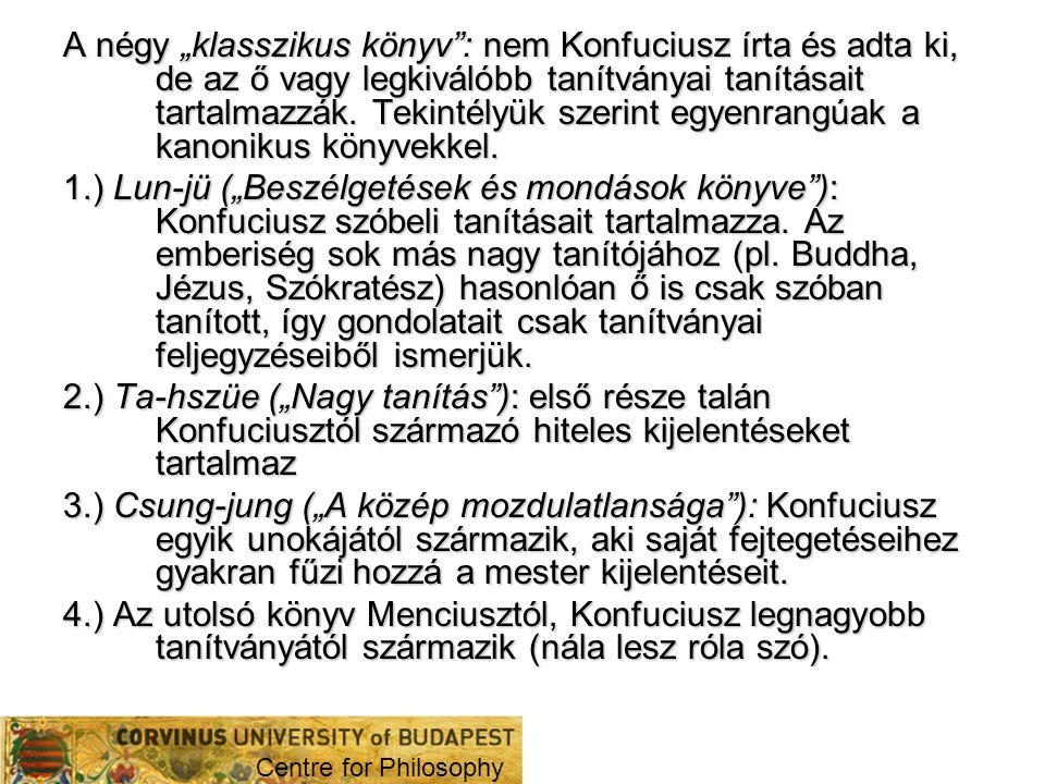 """A négy """"klasszikus könyv : nem Konfuciusz írta és adta ki, de az ő vagy legkiválóbb tanítványai tanításait tartalmazzák. Tekintélyük szerint egyenrangúak a kanonikus könyvekkel."""