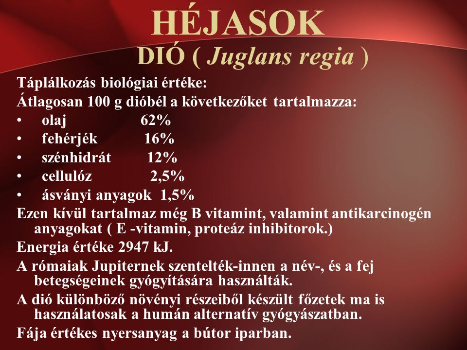 HÉJASOK DIÓ ( Juglans regia ) Táplálkozás biológiai értéke: