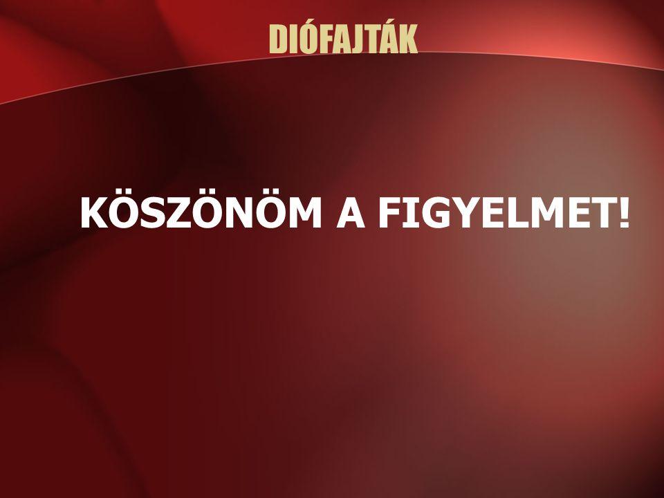 DIÓFAJTÁK KÖSZÖNÖM A FIGYELMET!