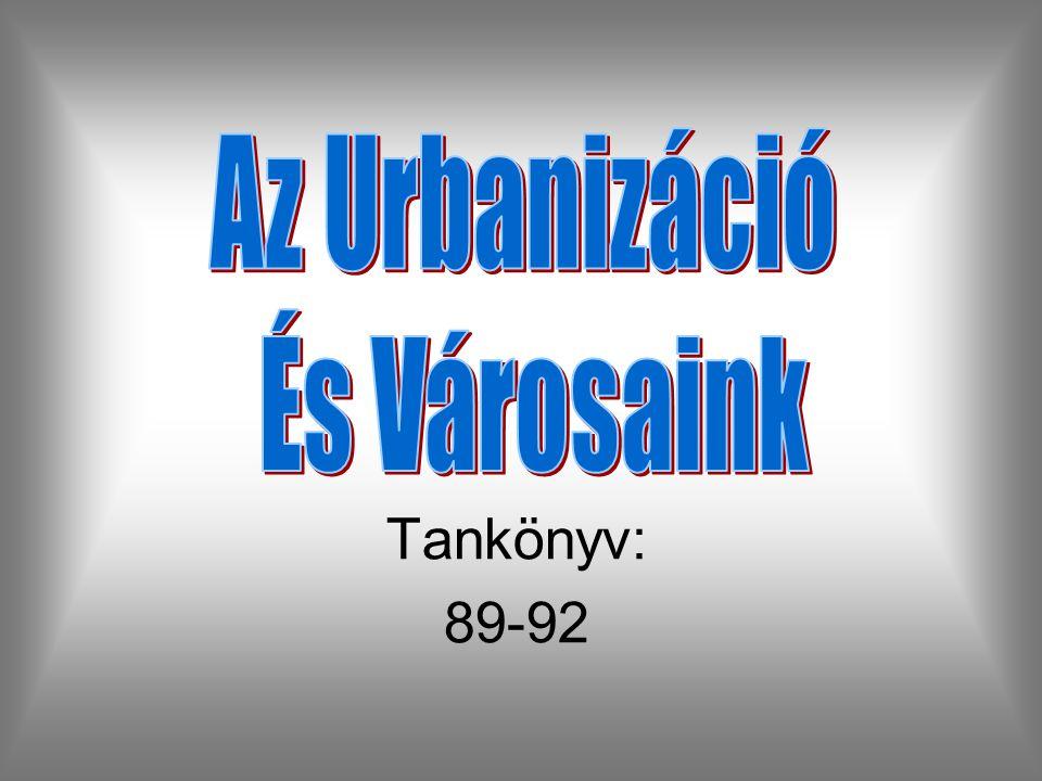 Az Urbanizáció És Városaink Tankönyv: 89-92