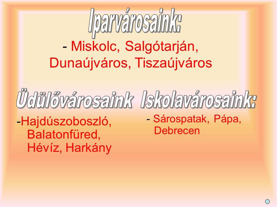 - Miskolc, Salgótarján, Dunaújváros, Tiszaújváros