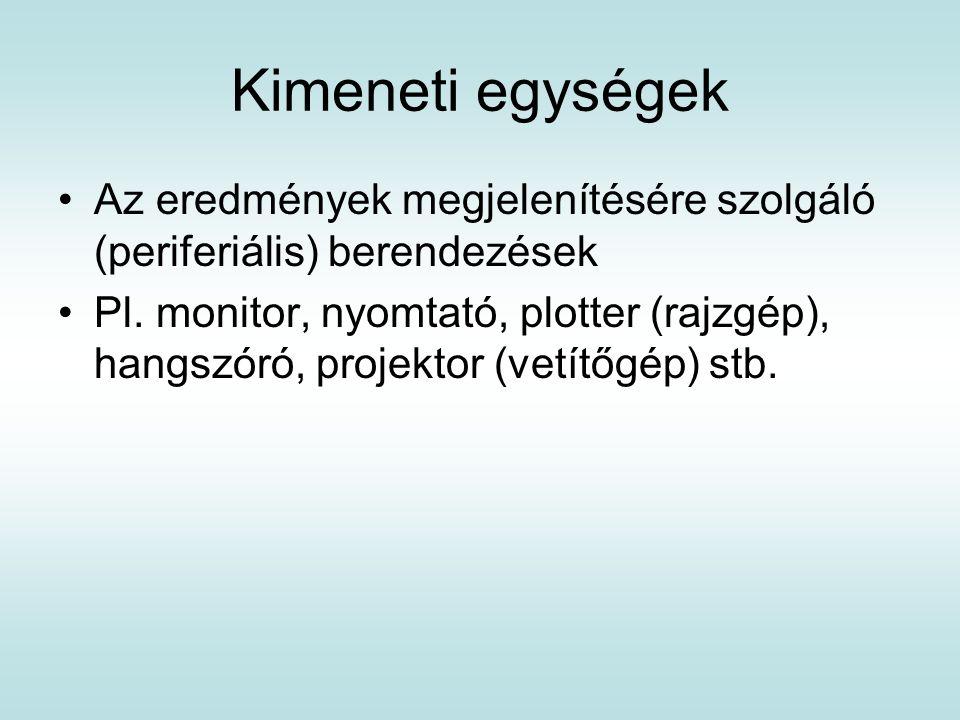 Kimeneti egységek Az eredmények megjelenítésére szolgáló (periferiális) berendezések.