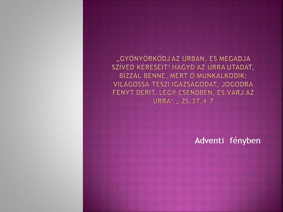 """""""Gyönyörködj az Úrban, és megadja szíved kéréseit"""