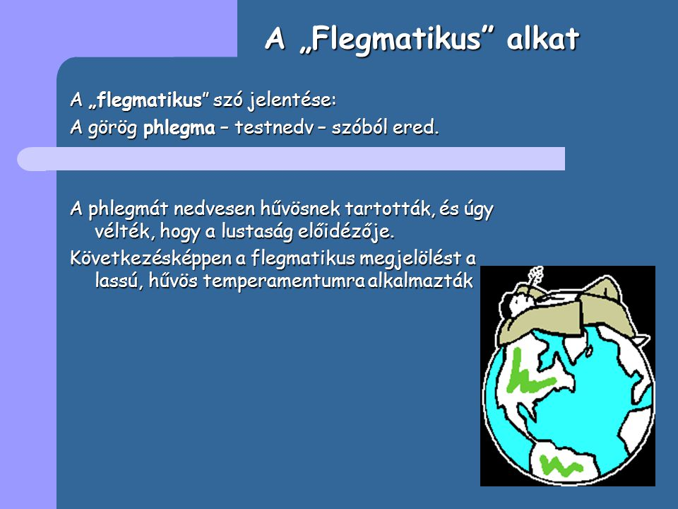 """A """"Flegmatikus alkat A """"flegmatikus szó jelentése:"""